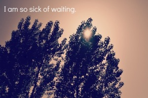 life-quotes-i-am-so-sick-of-waiting